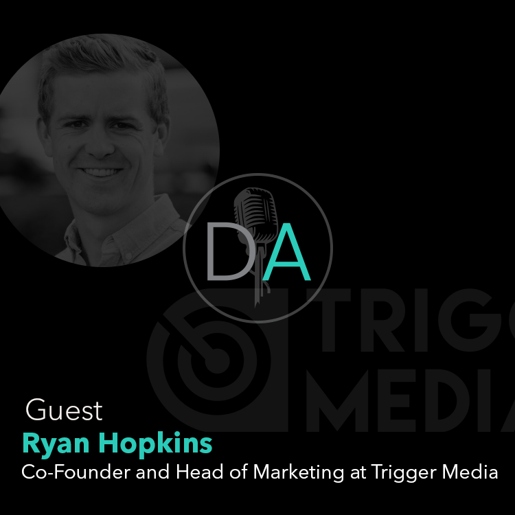 Guest Ryan Hopkins tells us about starting Trigger Media and his first foray into entrepreneurship